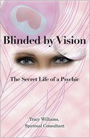 Tracy Williams  Spiritual Consultant - Blinded by Vision