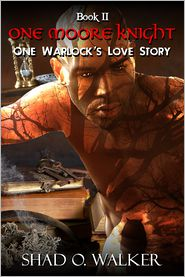 Shad O.  Walker - One Warlock's Love Story: One Moore Knight