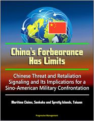 Progressive Management - China's Forbearance Has Limits: Chinese Threat and Retaliation Signaling and Its Implications for a Sino-American Military Confr