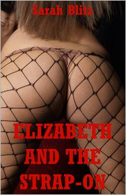 Sarah Blitz - Elizabeth and the Strap-on: A Double Penetration FFM Erotica Story