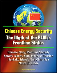 Progressive Management - Chinese Energy Security: The Myth of the PLAN's Frontline Status - Chinese Navy, Maritime Security, Spratly Islands, Sino-Japane