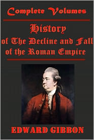 Edward Gibbon - The History of The Decline and Fall of the Roman Empire by Edward Gibbon (Complete 6 Volumes in 1)