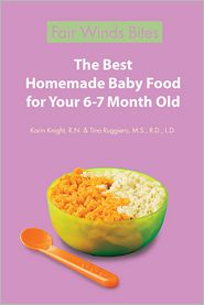 R.N., Tina Ruggiero, M.S., R.D., L.D.  Karin Knight - The Best Homemade Baby Food For Your 6-7 Month Old