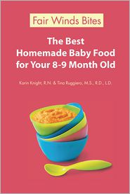 R.N., Tina Ruggiero, M.S., R.D., L.D.  Karin Knight - The Best Homemade Baby Food For Your 8-9 Month Old