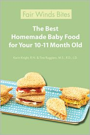 R.N., Tina Ruggiero, M.S., R.D., L.D.  Karin Knight - The Best Homemade Baby Food For Your 10-11 Month Old