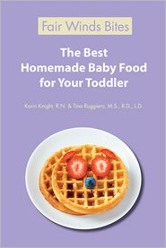 R.N., Tina Ruggiero, M.S., R.D., L.D.  Karin Knight - The Best Homemade Baby Food For Your Toddler