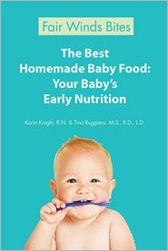 R.N., Tina Ruggiero, M.S., R.D., L.D.  Karin Knight - The Best Homemade Baby Food: Your Baby's Early Nutrition