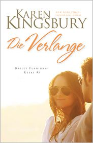 Karen Kingsbury - Die verlange (3 Bailey Flanigan) (eBoek)