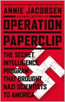 Book Cover Image. Title: Operation Paperclip:  The Secret Intelligence Program that Brought Nazi Scientists to America, Author: Annie Jacobsen,�Annie Jacobsen