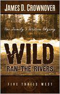 Wild Ran the Rivers