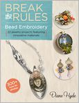 Book Cover Image. Title: Break the Rules Bead Embroidery:  22 Jewelry Projects Featuring Innovative Materials, Author: by Diane Hyde