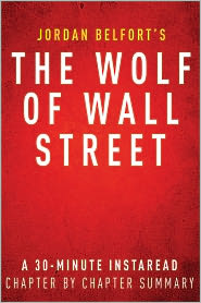InstaRead Summaries - The Wolf of Wall Street by Jordan Belfort - A 30-minute Chapter-by-Chapter Summary