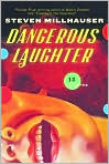 Book Cover Image. Title: Dangerous Laughter: Thirteen Stories, Author: by Steven  Millhauser