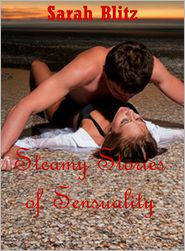 Sarah Blitz - Steamy Stories of Sensuality: Five Tales of Erotic Romance