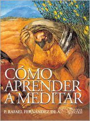 Rafael Fernández de Andraca - Cómo aprender a Meditar