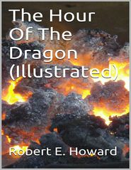 Robert E Howard - The Hour of the Dragon (Illustrated)