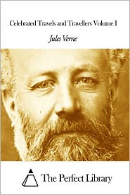 Jules Verne - Celebrated Travels and Travellers Volume I
