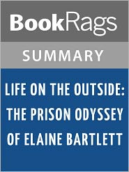 BookRags - Life on the Outside: The Prison Odyssey of Elaine Bartlett by Jennifer Gonnerman Summary & Study Guide