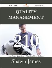 Shawn James - Quality management 210 Success Secrets - 210 Most Asked Questions On Quality management - What You Need To Know