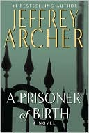 A Prisoner of Birth by Jeffrey Archer: Book Cover