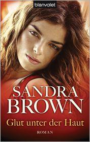 Sandra Brown  Gabriela Prahm - Glut unter der Haut