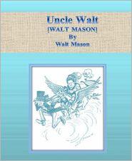 Walt Mason - Uncle Walt