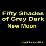 King Solomon's Mine - Fifty Shades of GreyDark EroticaFreed TentaclesDark New Moon (1)