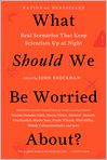 Book Cover Image. Title: What Should We Be Worried About?:  Real Scenarios That Keep Scientists Up at Night, Author: John Brockman,�John Brockman