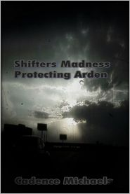 Cadence Michaels - Shifters Madness Protecting Arden