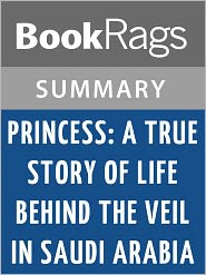 BookRags - Princess: A True Story of Life Behind the Veil in Saudi Arabia by Jean P. Sasson l Summary & Study Guide
