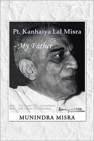 Munindra Misra - Pt. Kanhaiya Lal Misra - My Father (PagePerfect NOOK Book)