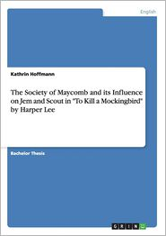 The Society of Maycomb and Its Influence on Jem and Scout in
