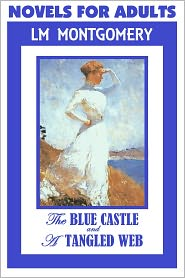 L. M. Montgomery, Anne of Green Gables Series, Lucy Maud Montgomery Fiction Series, NOVELS FOR ADULTS Lucy Maud Montgomery - Anne of Green Gables Author, NOVELS FOR ADULTS, by Lucy Maud Montgomery (Includes The Blue Castle & A Tangled Web)