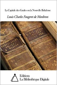 Louis-Charles Fougeret de Monbron - La Capitale des Gaules ou la Nouvelle Babylone