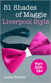 Leesa Harker - 51 Shades of Maggie, Liverpool Style: A Liverpool parody of Fifty Shades of Grey