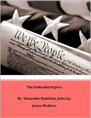 James Madison, John Jay Alexander Hamilton - The Federalist Papers