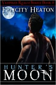Felicity Heaton - Hunter's Moon (Vampires Realm Romance Series Book 6)