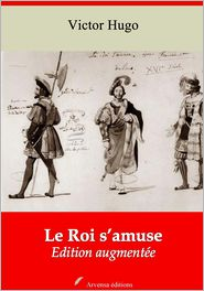 Victor Hugo - Le Roi s'amuse