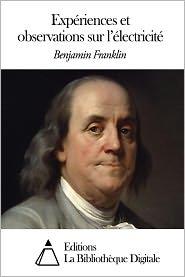 Benjamin Franklin - Expériences et observations sur l'électricité