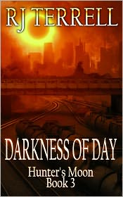 R. J. Terrell - Darkness Of Day (Hunter's Moon Series: Book 3) (For fans of L.A. Banks, Stephenie Meyer, Kim Harrison Charlane Harris, Underworl