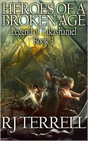 R. J. Terrell - Heroes of a Broken Age (Legend of Takashaniel, Book 3) (For fans of Terry Brooks, R. A. Salvatore, Brandon Sanderson, Weis and H