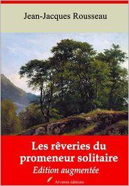 Jean-Jaques Rousseau - Les rêveries du promeneur solitaire : Nouvelle édition augmentée - Arvensa Editions