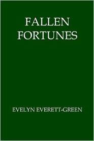Evelyn Everett-Green - Fallen Fortunes