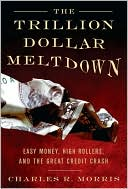 The Trillion Dollar Meltdown: Easy Money, High Rollers, and the Great Credit Crash (March 2008)