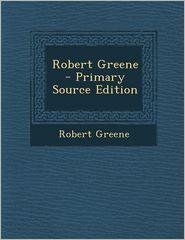 Robert Greene - Primary Source Edition
