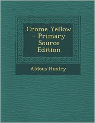 Crome Yellow - Primary Source Edition