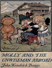 John Kendrick Bangs - Molly and the Unwiseman Abroad