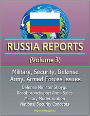 Progressive Management - Russia Reports (Volume 3) - Military, Security, Defense, Army, Armed Forces Issues - Defense Minister Shoygu, Rosoboroneksport A