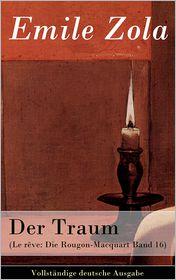 Emile Zola  Armin Schwarz - Der Traum (Le rêve: Die Rougon-Macquart Band 16) - Vollständige deutsche Ausgabe