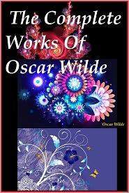 Oscar Wilde - The Complete Works Of Oscar Wilde